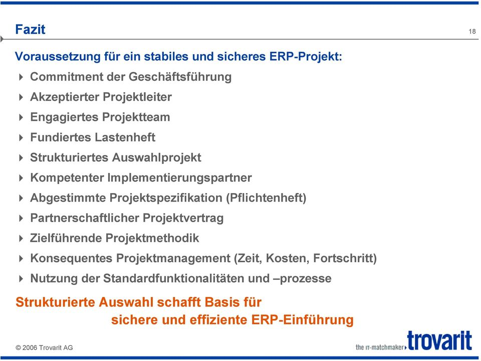 Projektspezifikation (Pflichtenheft) Partnerschaftlicher Projektvertrag Zielführende Projektmethodik Konsequentes Projektmanagement