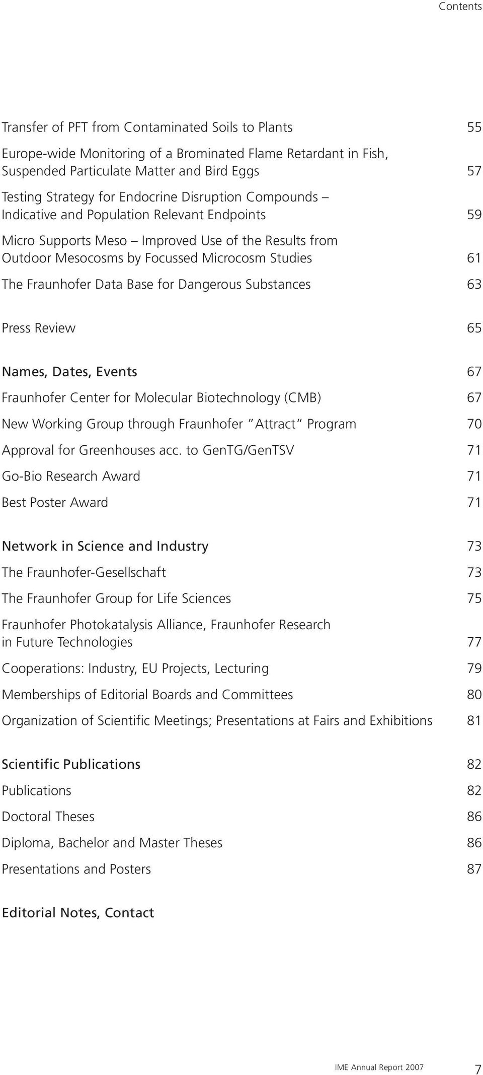 Data Base for Dangerous Substances 63 Press Review 65 Names, Dates, Events 67 Fraunhofer Center for Molecular Biotechnology (CMB) 67 New Working Group through Fraunhofer Attract Program 70 Approval