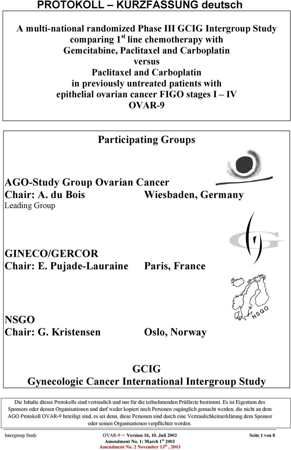 du Bois Wiesbaden, Germany Leading Group GINECO/GERCOR Chair: E. Pujade-Lauraine Paris, France NSGO Chair: G.