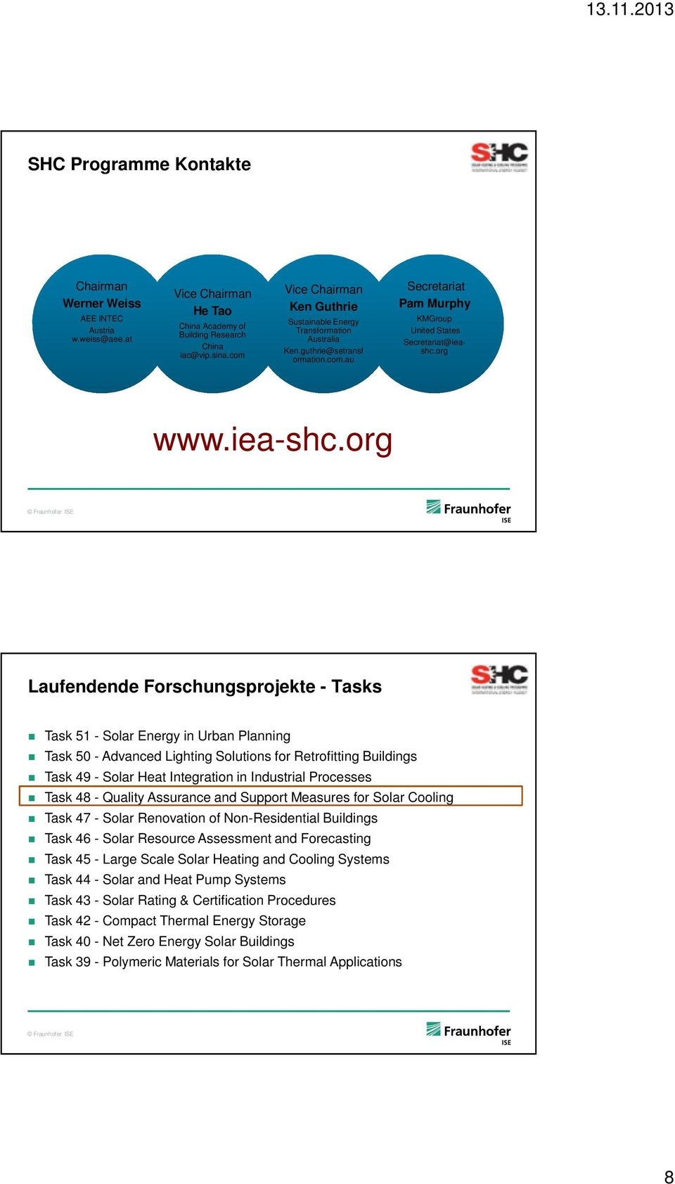 org Laufendende Forschungsprojekte - Tasks Task 51 - Solar Energy in Urban Planning Task 50 - Advanced Lighting Solutions for Retrofitting Buildings Task 49 - Solar Heat Integration in Industrial