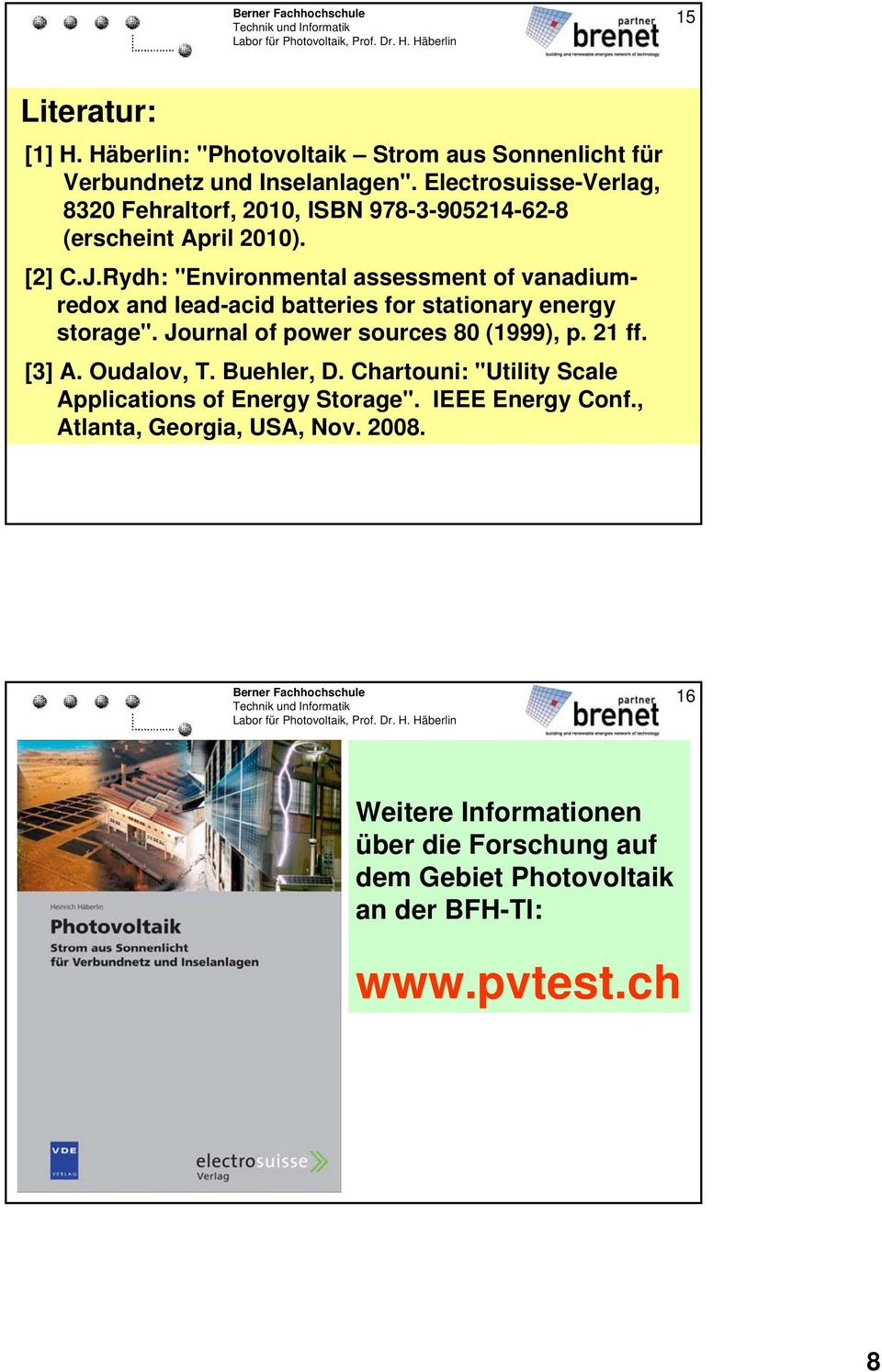 "Rydh: ""Environmental assessment of vanadiumredox and lead-acid batteries for stationary energy storage"". Journal of power sources 80 (999), p. 2 ff."