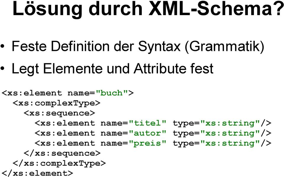 "<xs:element name=""buch""> <xs:complextype> <xs:sequence> <xs:element name=""titel"""