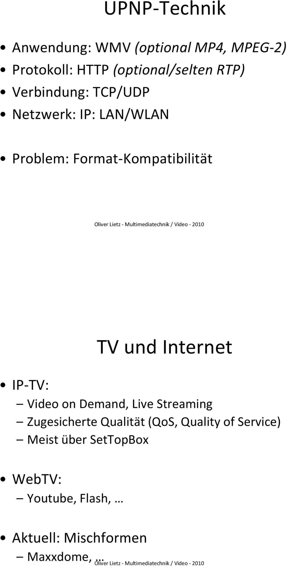 und Internet IP-TV: Video on Demand, Live Streaming Zugesicherte Qualität (QoS,
