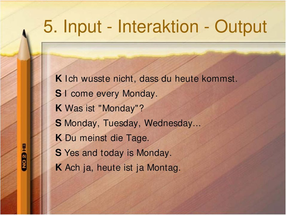 "K Was ist ""Monday""? S Monday, Tuesday, Wednesday."