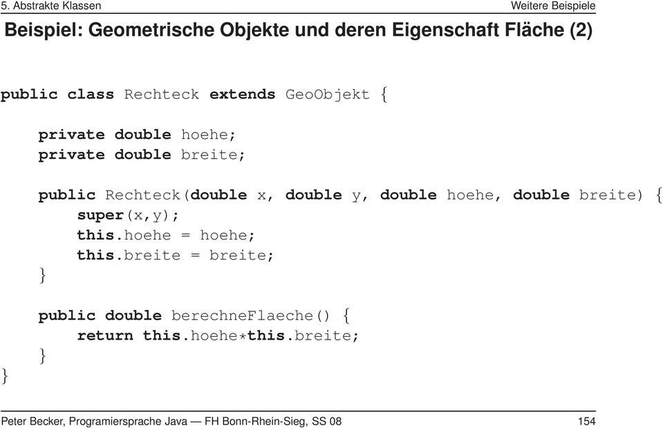 double y, double hoehe, double breite) { super(x,y); this.hoehe = hoehe; this.