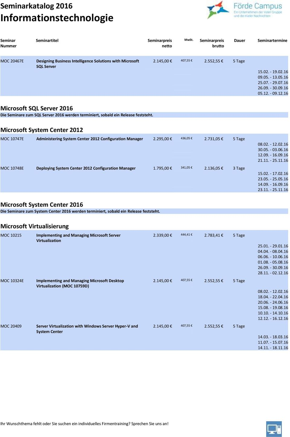 Microsoft System Center 2012 MOC 10747E Administering System Center 2012 Configuration Manager 2.295,00 436,05 2.731,05 5 Tage MOC 10748E Deploying System Center 2012 Configuration Manager 1.