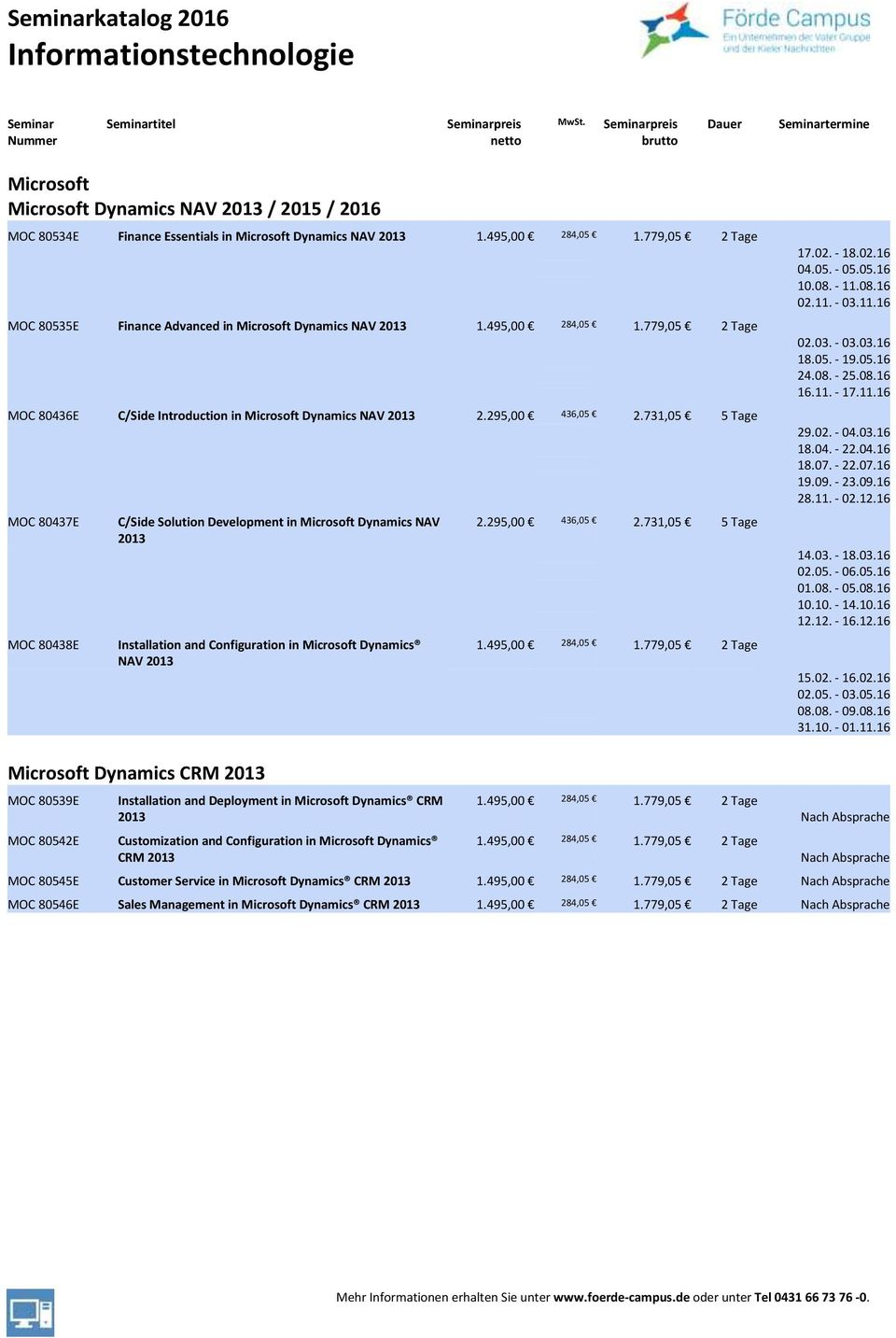 731,05 5 Tage MOC 80437E MOC 80438E C/Side Solution Development in Microsoft Dynamics NAV 2013 Installation and Configuration in Microsoft Dynamics NAV 2013 2.295,00 436,05 2.731,05 5 Tage 1.