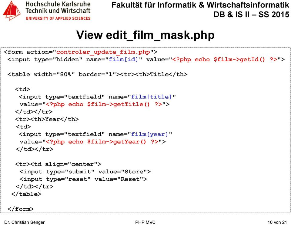 "php echo $film->gettitle()?>""> </td></tr> <tr><th>year</th> <td> <input type=""textfield"" name=""film[year]"" value=""<?"