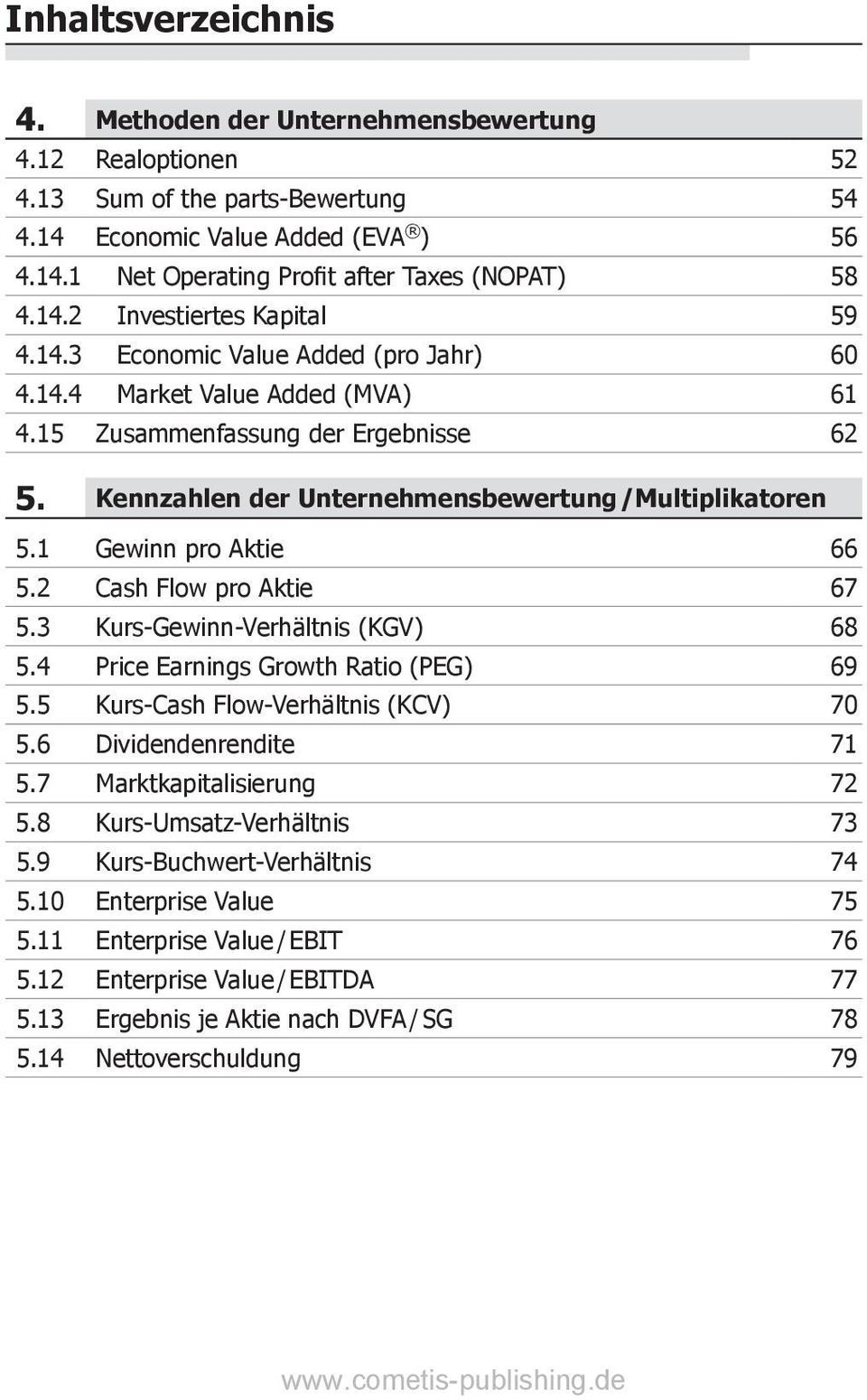 Kennzahlen der Unternehmensbewertung /Multiplikatoren 5.1 Gewinn pro Aktie 66 5.2 Cash Flow pro Aktie 67 5.3 Kurs-Gewinn-Verhältnis (KGV) 68 5.4 Price Earnings Growth Ratio (PEG) 69 5.