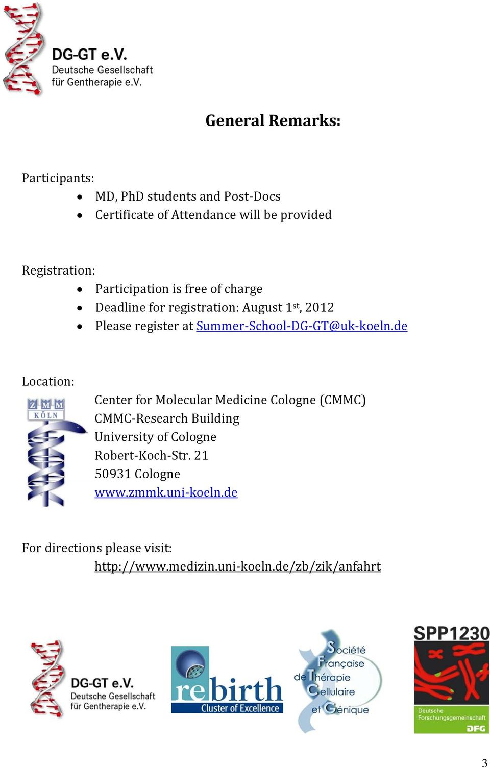 Please register at Summer School DG GT@uk koeln.de Location: CMMC Research Building Robert Koch Str.