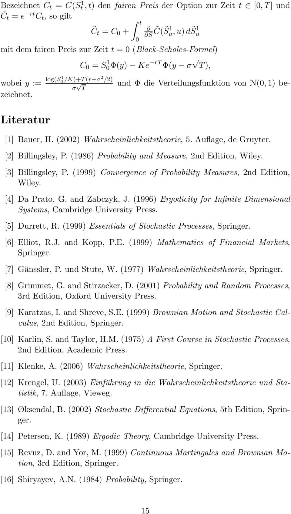 [2] Billingsley, P. (1986) Probability and Measure, 2nd Edition, Wiley. [3] Billingsley, P. (1999) Convergence of Probability Measures, 2nd Edition, Wiley. [4] Da Prato, G. and Zabczyk, J.