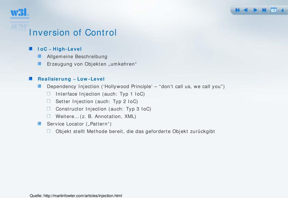 Injection (auch: Typ 2 IoC) Constructor Injection (auch: Typ 3 IoC) Weitere (z. B.