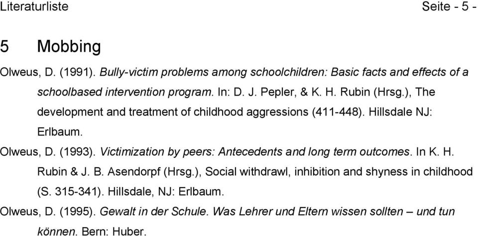), The development and treatment of childhood aggressions (411-448). Hillsdale NJ: Erlbaum. Olweus, D. (1993).