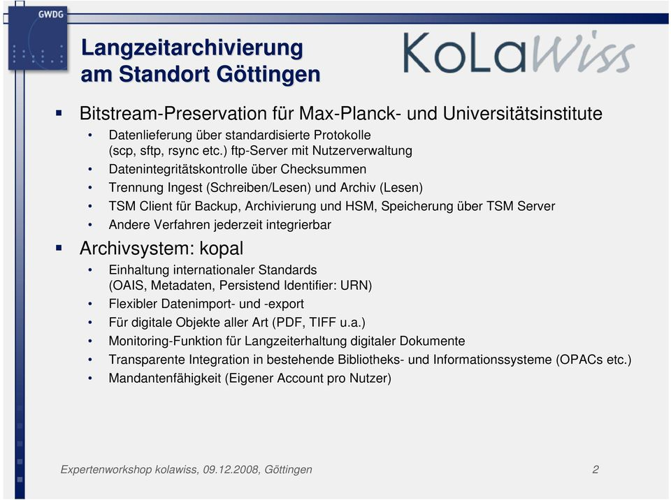 Server Andere Verfahren jederzeit integrierbar Archivsystem: kopal Einhaltung internationaler Standards (OAIS, Metadaten, Persistend Identifier: URN) Flexibler Datenimport- und -export Für digitale
