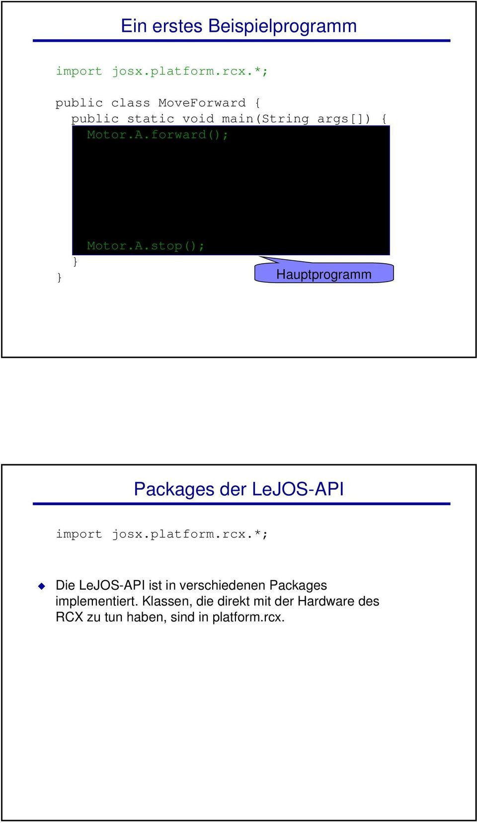 sleep(1000); catch(exception e) { Motor.A.stop(); Hauptprogramm Packages der LeJOS-API import josx.