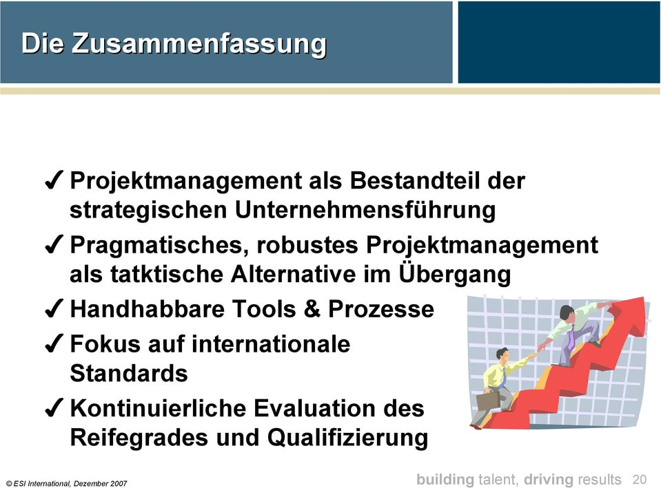 Handhabbare Tools & Prozesse Fokus auf internationale Standards Kontinuierliche Evaluation