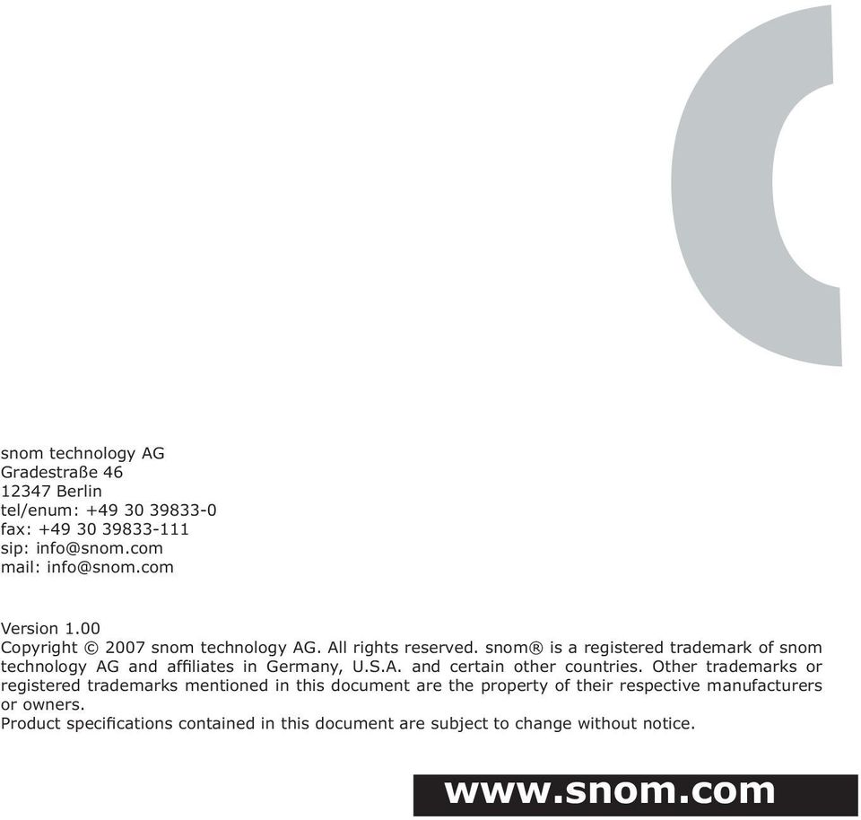 snom is a registered trademark of snom technology AG and affiliates in Germany, U.S.A. and certain other countries.