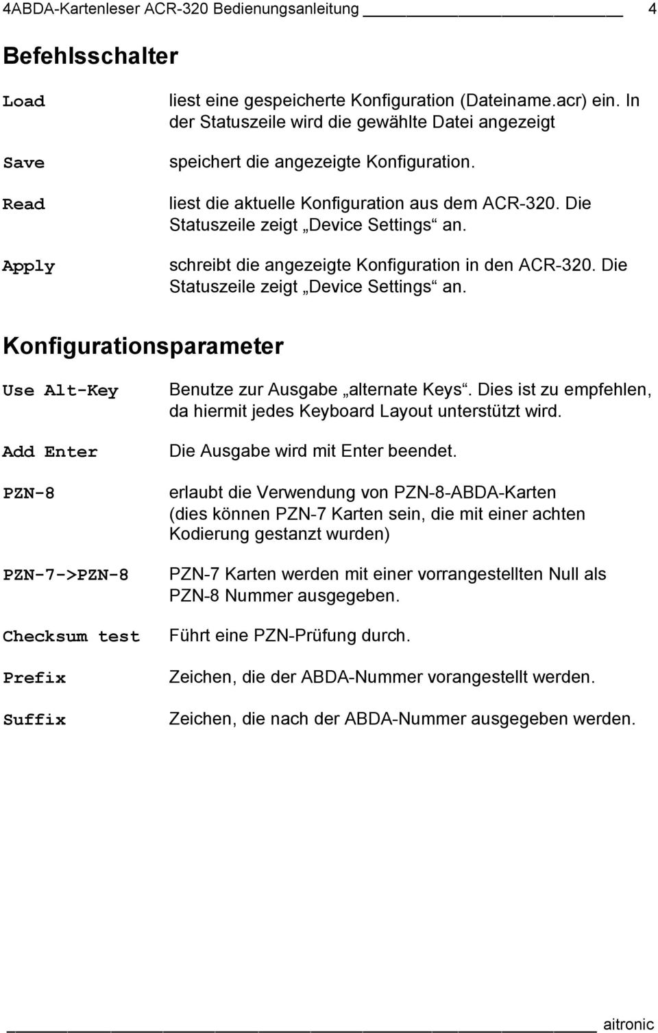 schreibt die angezeigte Konfiguration in den ACR-320. Die Statuszeile zeigt Device Settings an. Konfigurationsparameter Use Alt-Key Add Enter PZN-8 Benutze zur Ausgabe alternate Keys.