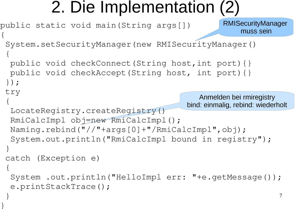 "try LocateRegistry.createRegistry() RmiCalcImpl obj=new RmiCalcImpl(); Naming.rebind(""//""+args[0]+""/RmiCalcImpl"",obj); System.out."