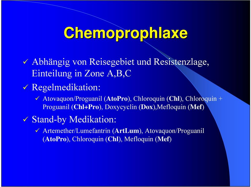 Proguanil (Chl+Pro), Doxycyclin (Dox),Mefloquin (Mef) Stand-by Medikation: