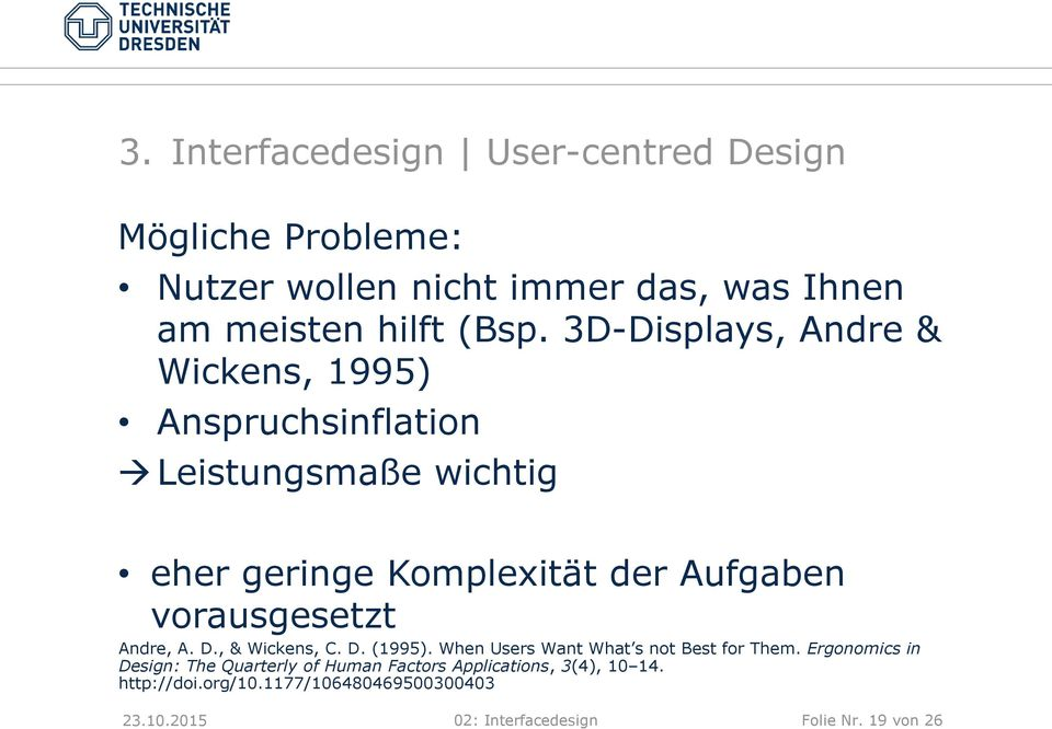vorausgesetzt Andre, A. D., & Wickens, C. D. (1995). When Users Want What s not Best for Them.