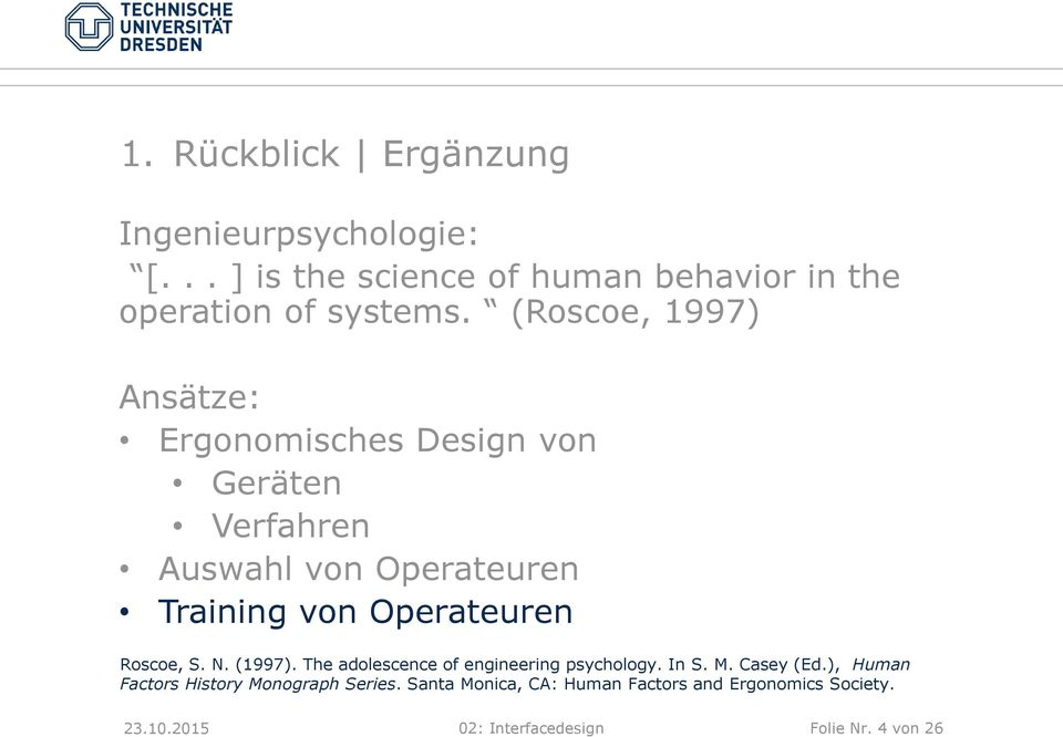 Operateuren Roscoe, S. N. (1997). The adolescence of engineering psychology. In S. M. Casey (Ed.