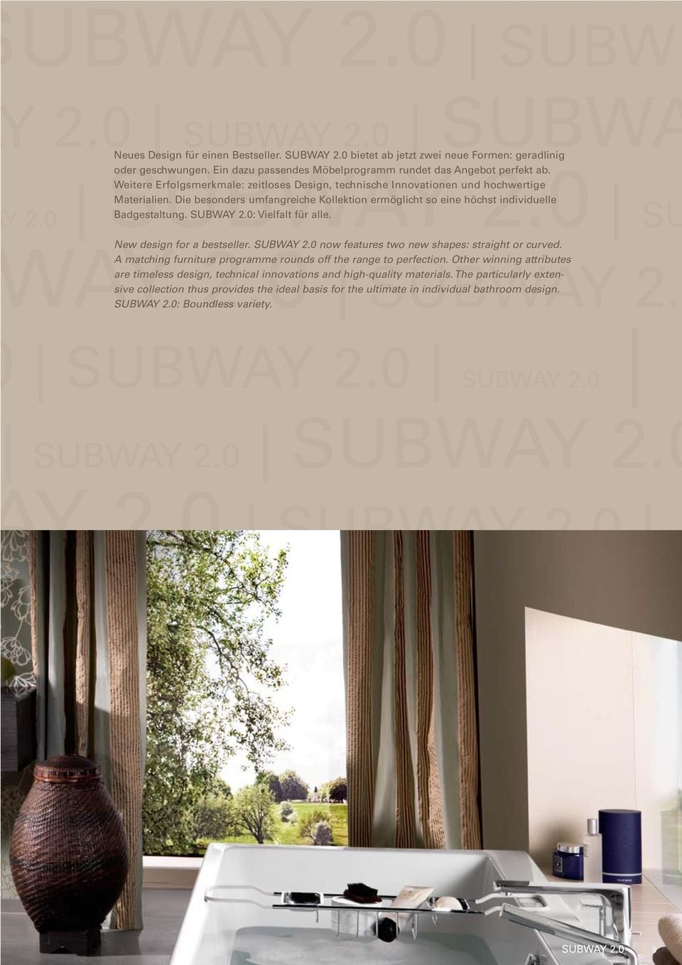 : Vielfalt für alle. SU AY 2.0 SUBWAY 2. New design for a bestseller. now features two new shapes: straight or curved. A matching furniture programme rounds off the range to perfection.