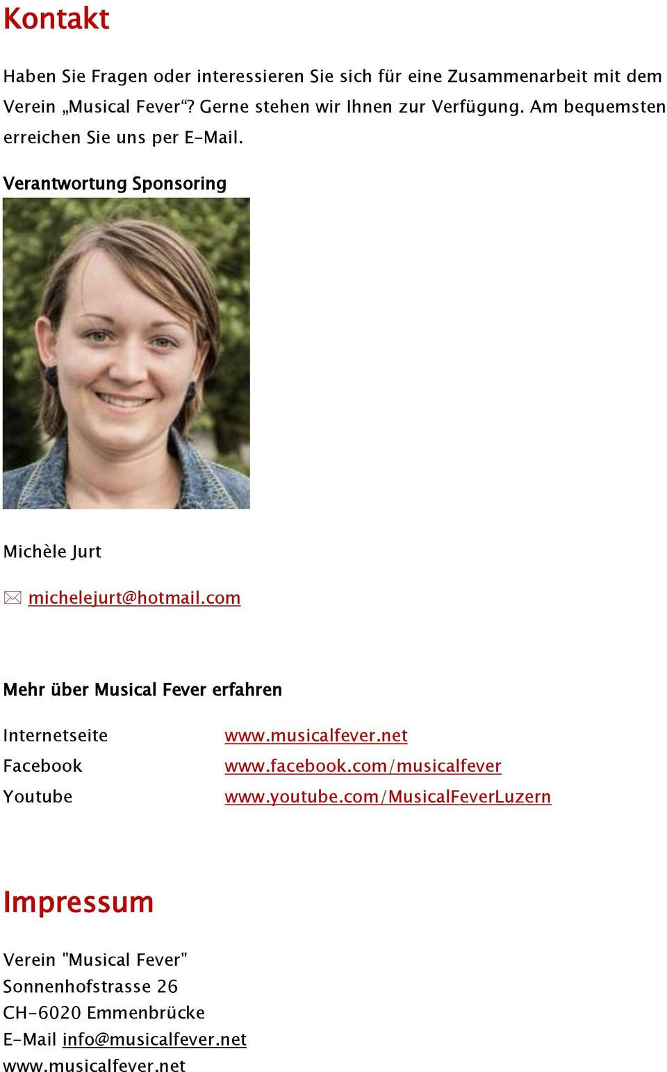 Verantwortung Sponsoring Michèle Jurt michelejurt@hotmail.com Mehr über Musical Fever erfahren Internetseite Facebook Youtube www.