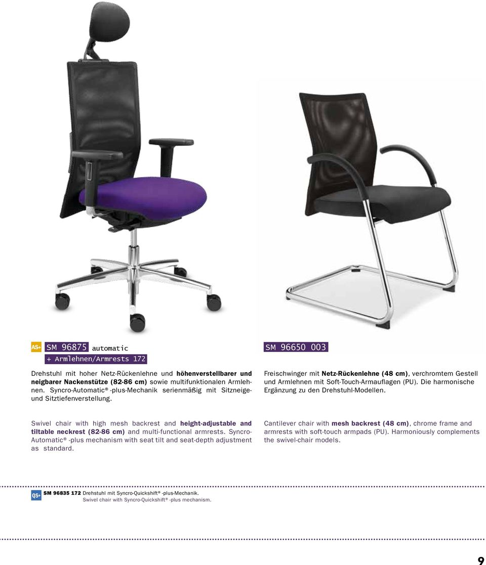 Die harmonische Ergänzung zu den Drehstuhl-Modellen. Swivel chair with high mesh backrest and height-adjustable and tiltable neckrest (82-86 cm) and multi-functional armrests.
