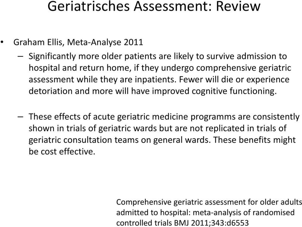 These effects of acute geriatric medicine programms are consistently shown in trials of geriatric wards but are not replicated in trials of geriatric consultation teams on