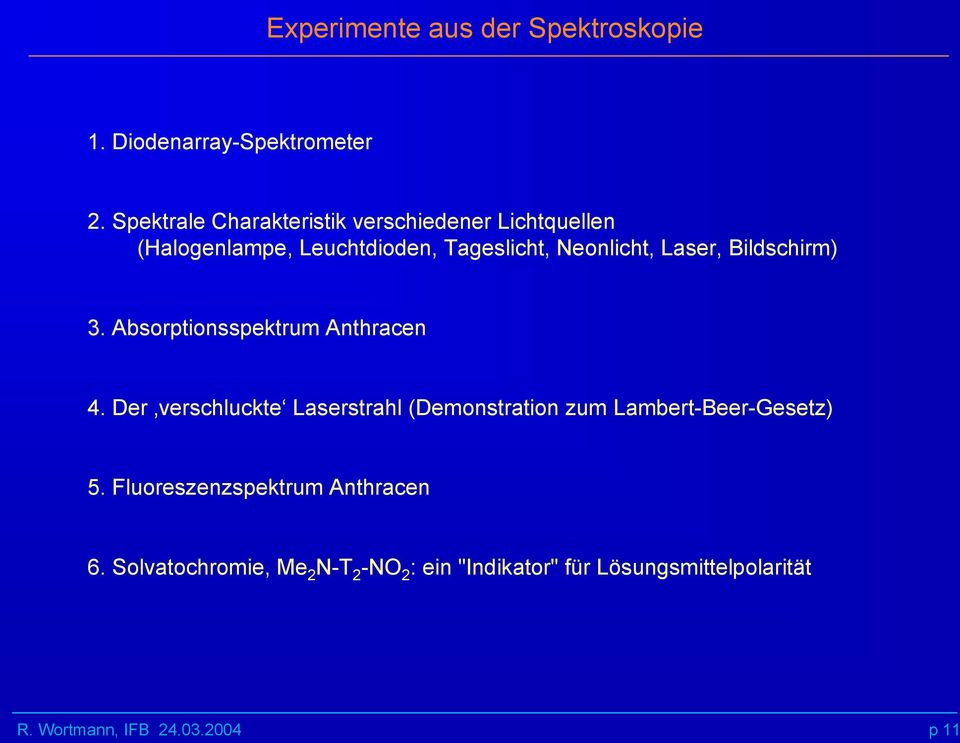 Neonlicht, Laser, Bildschirm) 3. Absorptionsspektrum Anthracen 4.