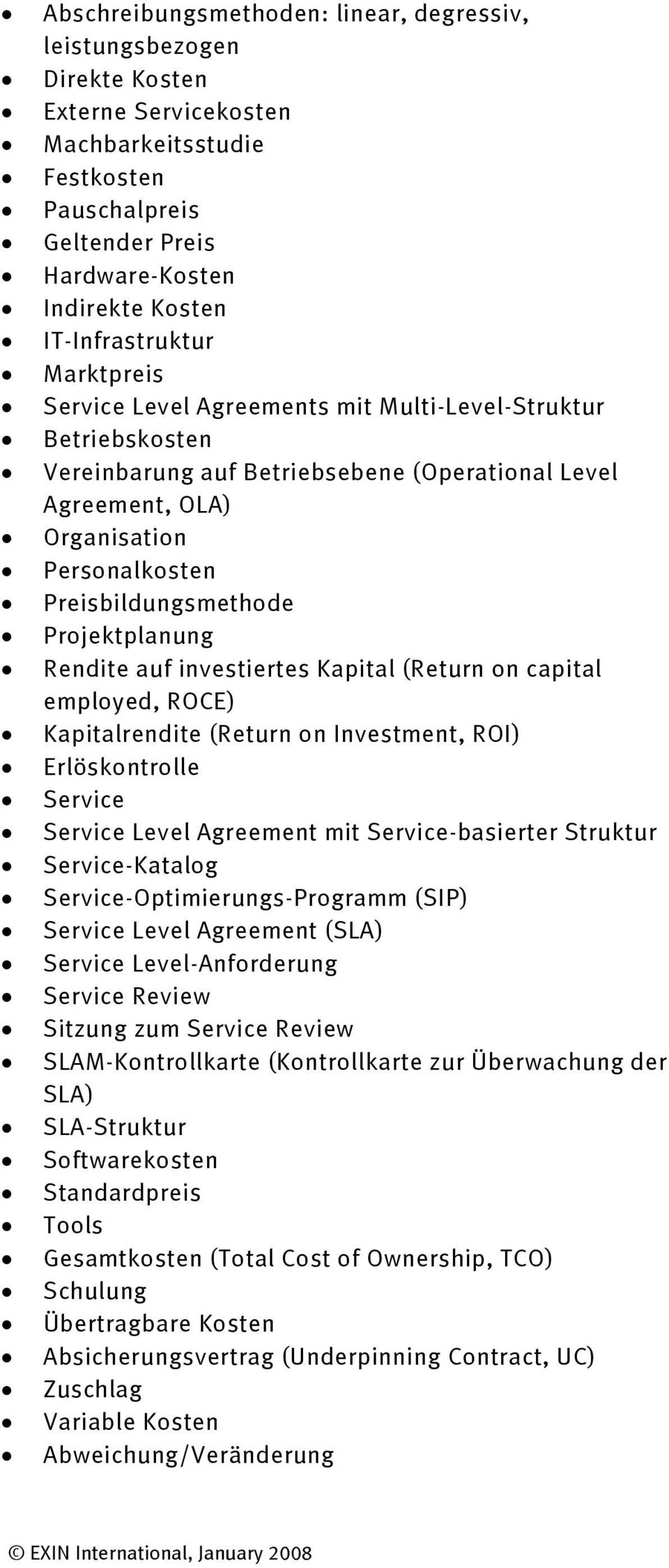 Preisbildungsmethode Projektplanung Rendite auf investiertes Kapital (Return on capital employed, ROCE) Kapitalrendite (Return on Investment, ROI) Erlöskontrolle Service Service Level Agreement mit