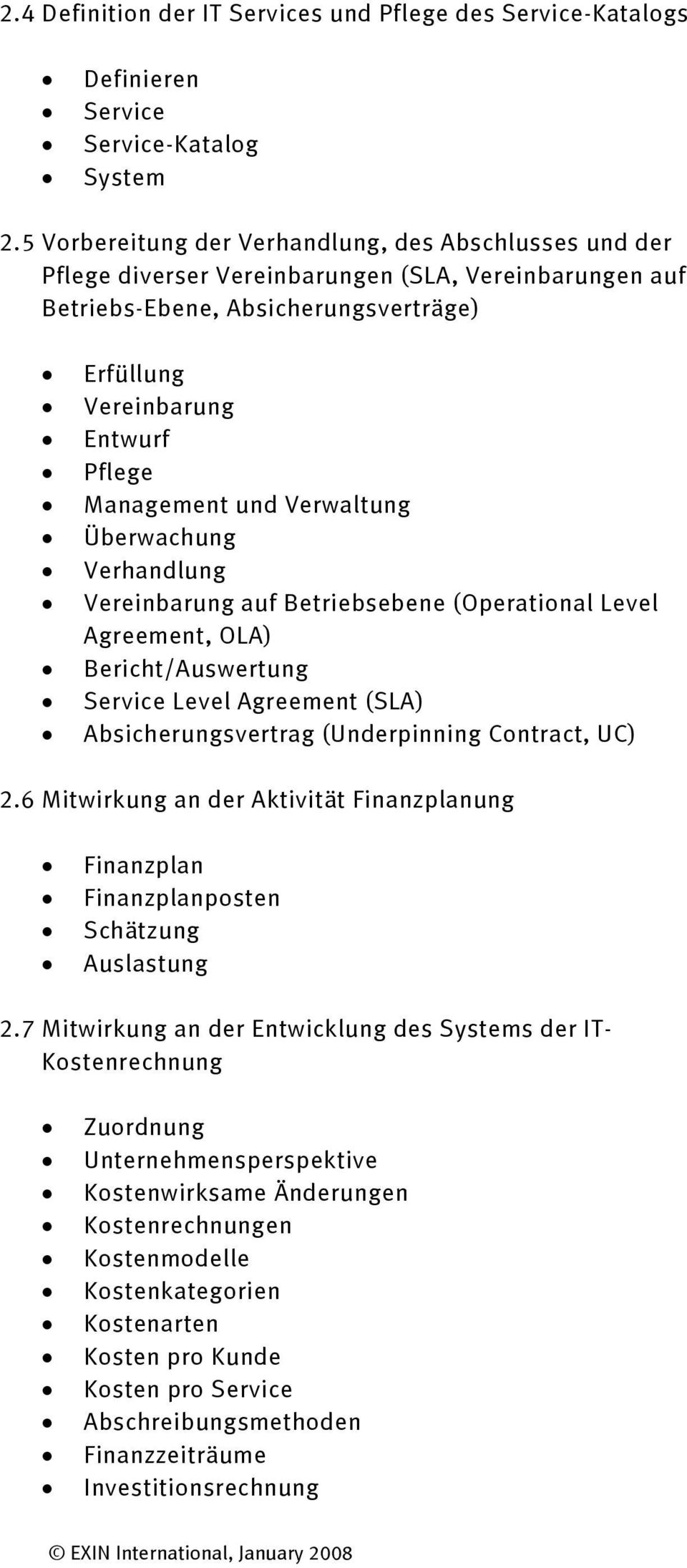 und Verwaltung Überwachung Verhandlung Vereinbarung auf Betriebsebene (Operational Level Agreement, OLA) Bericht/Auswertung Service Level Agreement (SLA) Absicherungsvertrag (Underpinning Contract,