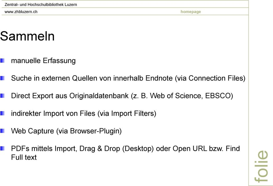 Web of Science, EBSCO) indirekter Import von Files (via Import Filters) Web