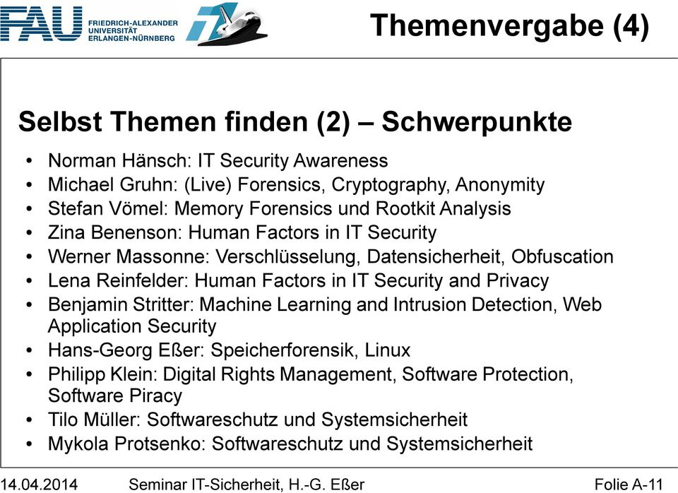 Privacy Benjamin Stritter: Machine Learning and Intrusion Detection, Web Application Security Hans-Georg Eßer: Speicherforensik, Linux Philipp Klein: Digital Rights Management,