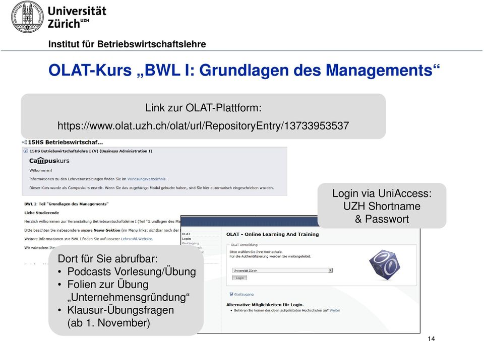 ch/olat/url/repositoryentry/13733953537 Login via UniAccess: UZH Shortname