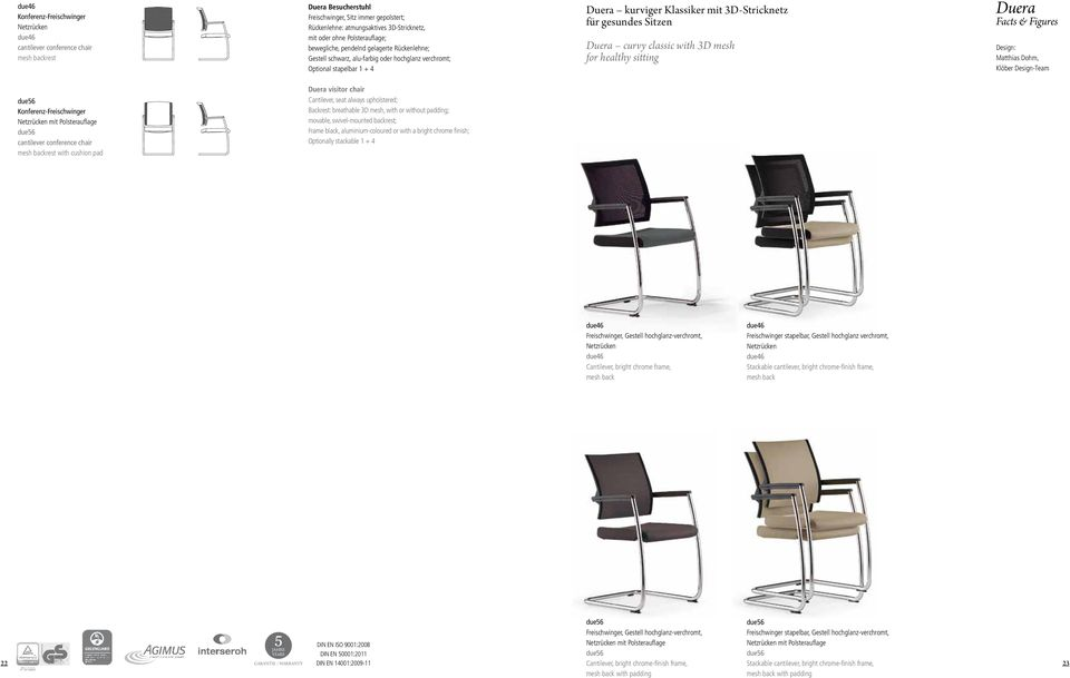 Sitzen Duera curvy classic with 3D mesh for healthy sitting Duera Facts & Figures Design: Matthias Dohm, Klöber Design-Team due56 Konferenz-Freischwinger Netzrücken mit Polsterauflage due56