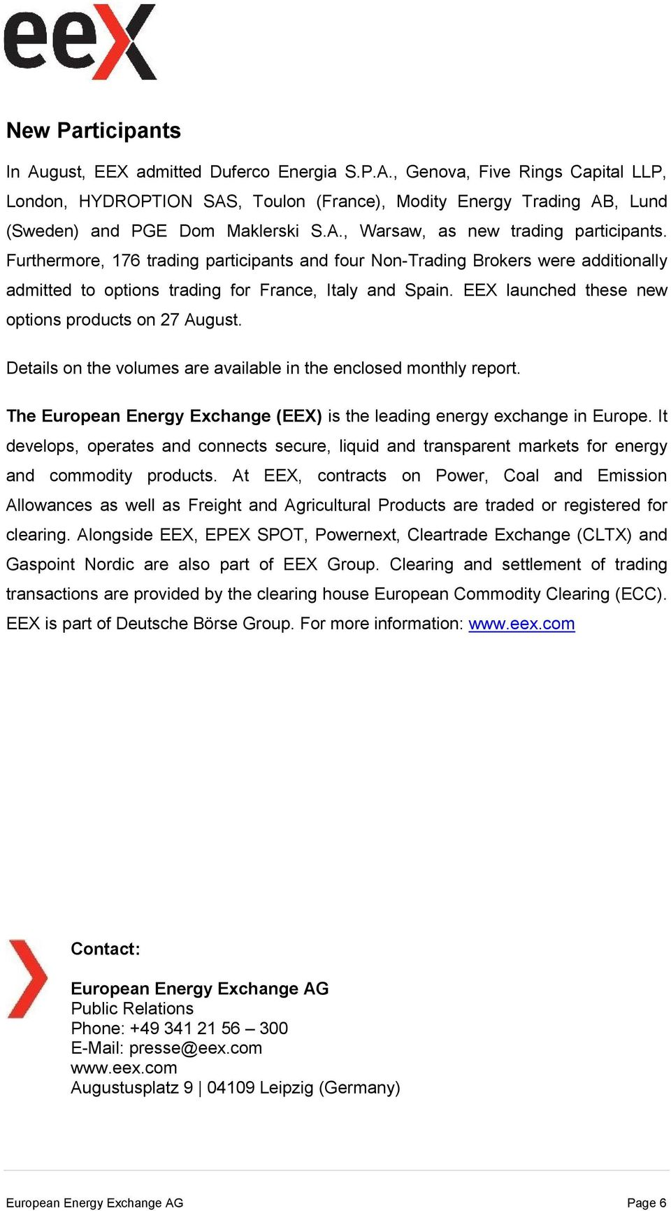 EEX launched these new options products on 27 August. Details on the volumes are available in the enclosed monthly report. The European Energy Exchange (EEX) is the leading energy exchange in Europe.