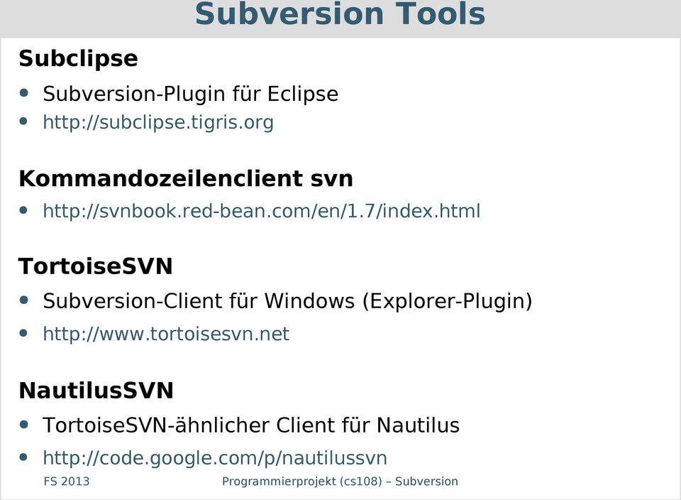 html TortoiseSVN Subversion-Client für Windows (Explorer-Plugin) http://www.