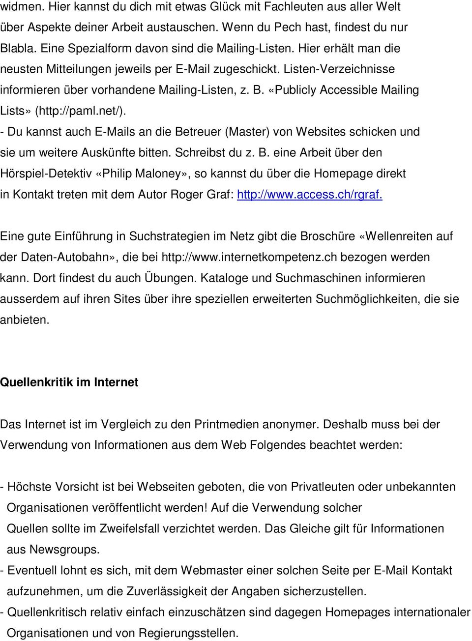 «Publicly Accessible Mailing Lists» (http://paml.net/). - Du kannst auch E-Mails an die Be