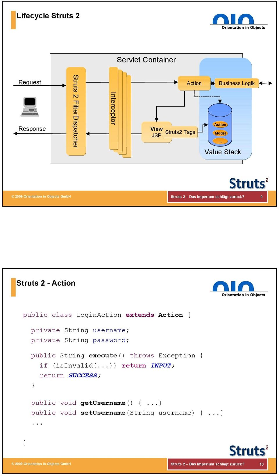 9 Struts 2 - Action public class LoginAction extends Action { private String username; private String password; public String