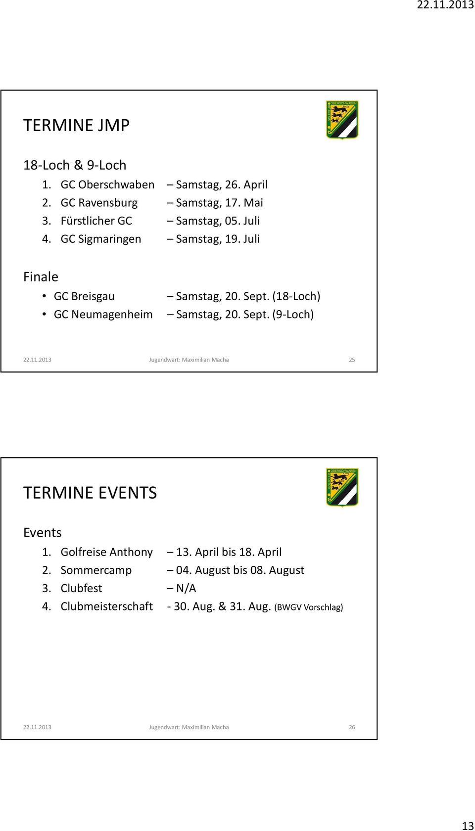 11.2013 Jugendwart: Maximilian Macha 25 TERMINE EVENTS Events 1. Golfreise Anthony 13. April bis 18. April 2. Sommercamp 04.