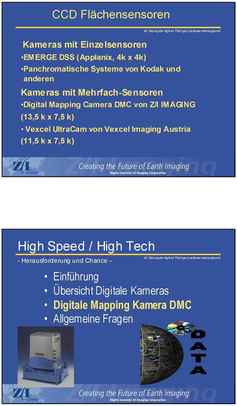 x 7,5 k) Vexcel UltraCam von Vexcel Imaging Austria (11,5 k x 7,5 k) High Speed / High Tech -