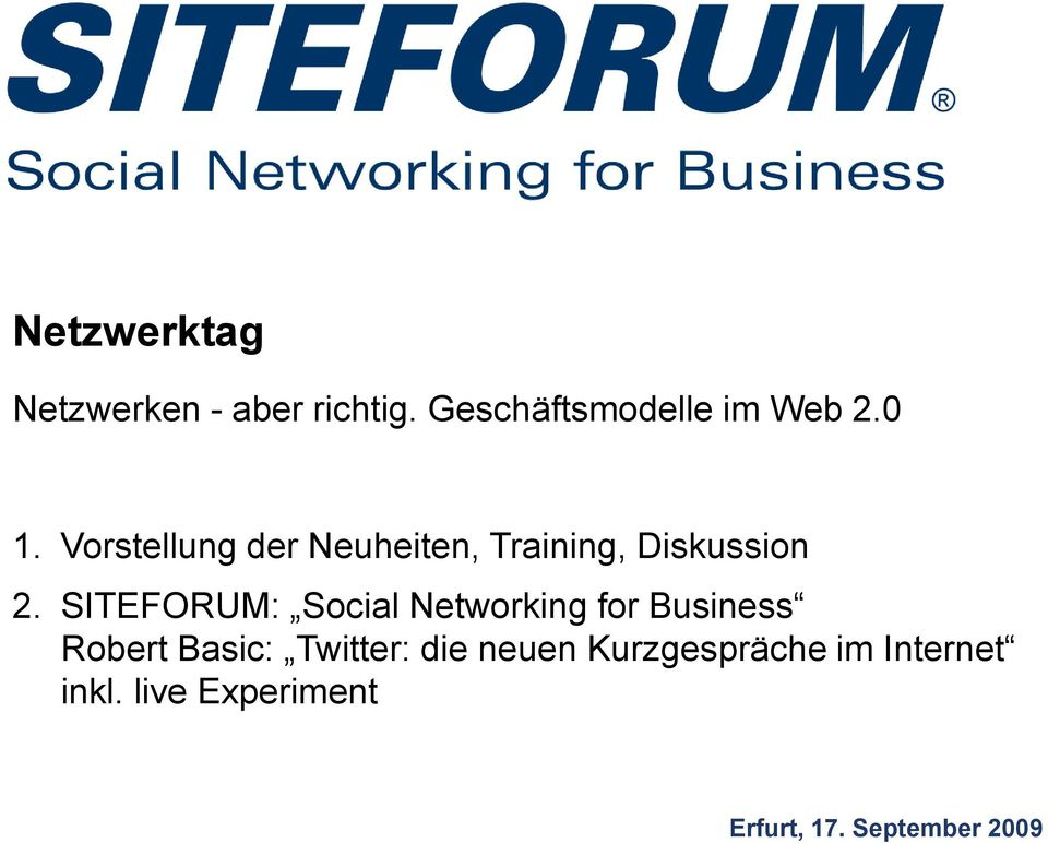 SITEFORUM: Social Networking for Business Robert Basic: Twitter: