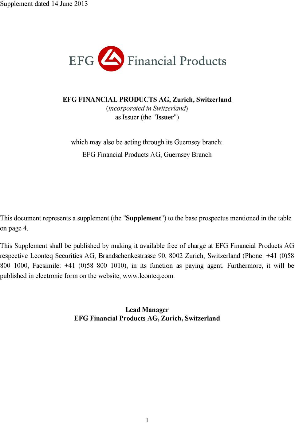 This Supplement shall be published by making it available free of charge at EFG Financial Products AG respective Leonteq Securities AG, Brandschenkestrasse 90, 8002 Zurich, Switzerland