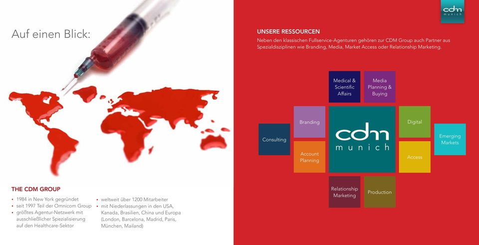 Medical & Scientific Affairs Media Planning & Buying Branding Digital Consulting Emerging Markets Account Planning Access The CDM Group 1984 in New York gegründet seit