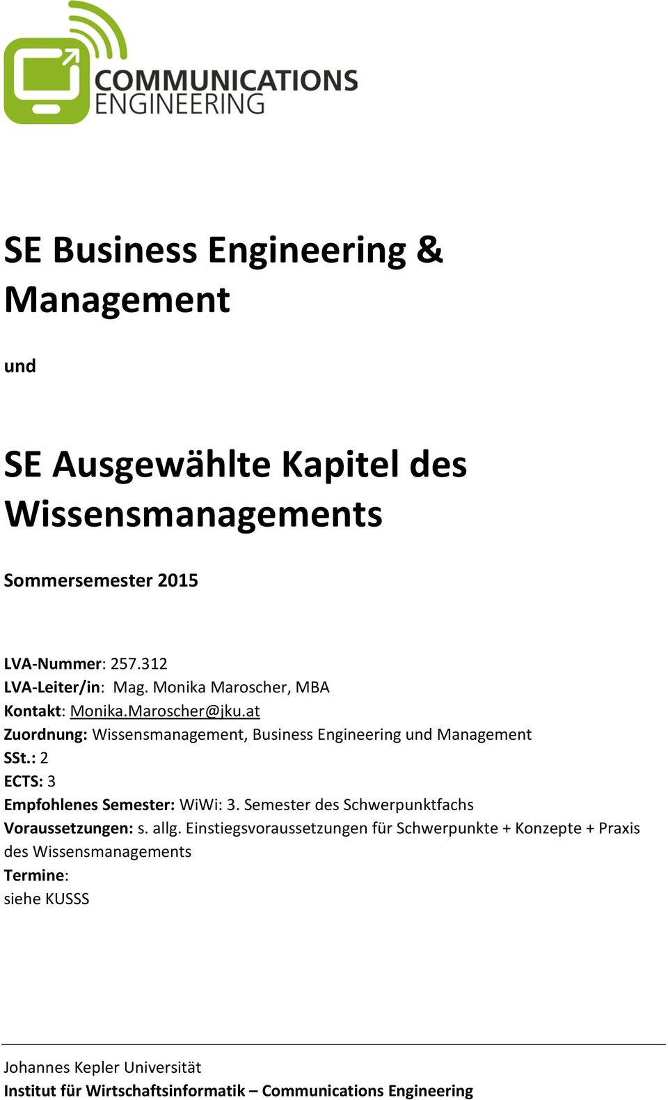 at Zuordnung: Wissensmanagement, Business Engineering und Management SSt.: 2 ECTS: 3 Empfohlenes Semester: WiWi: 3.