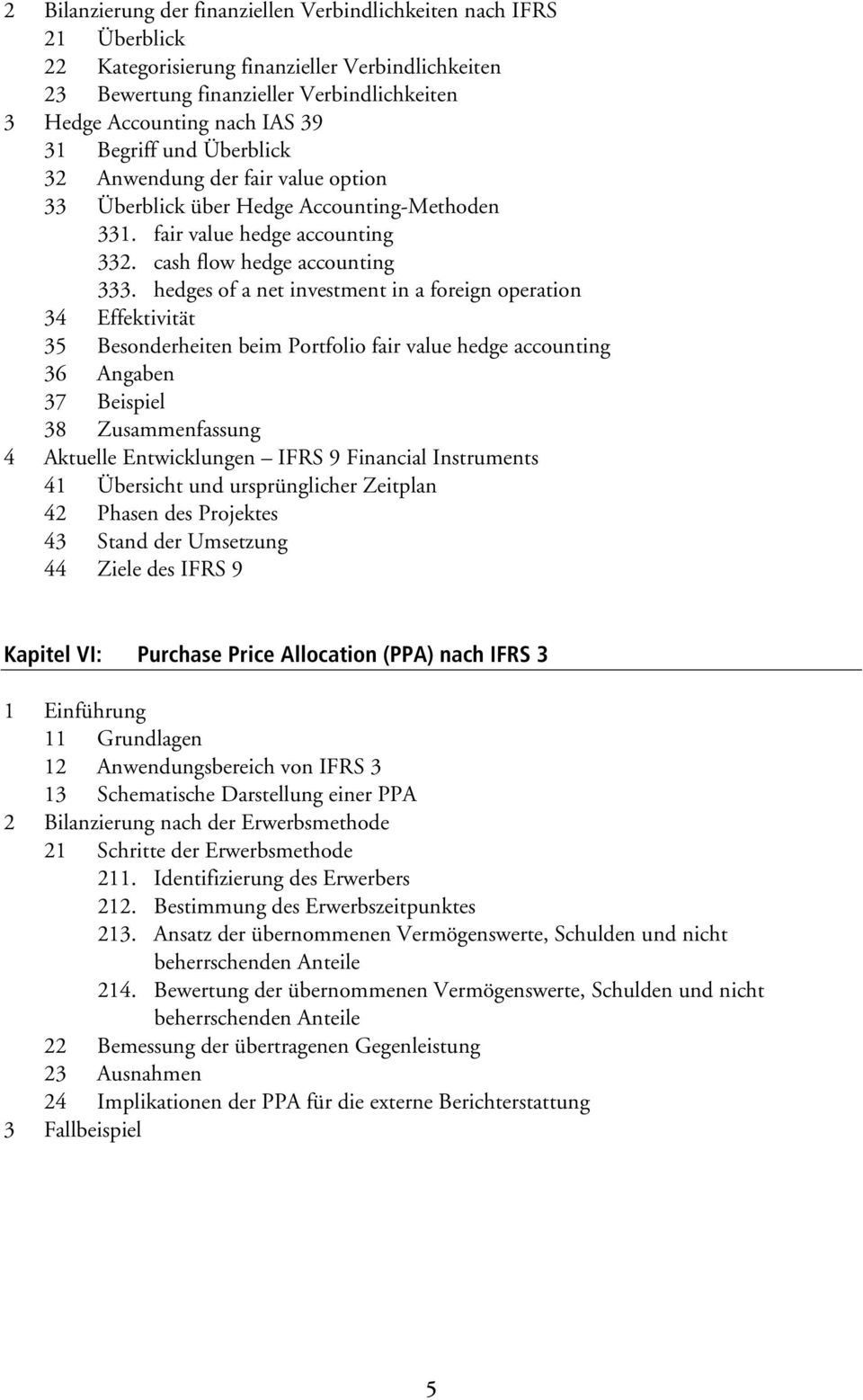 hedges of a net investment in a foreign operation 34 Effektivität 35 Besonderheiten beim Portfolio fair value hedge accounting 36 Angaben 37 Beispiel 38 Zusammenfassung 4 Aktuelle Entwicklungen IFRS