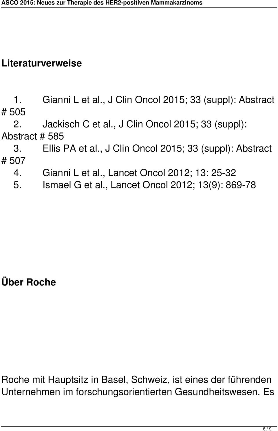 , J Clin Oncol 2015; 33 (suppl): Abstract # 507 4. Gianni L et al., Lancet Oncol 2012; 13: 25-32 5. Ismael G et al.