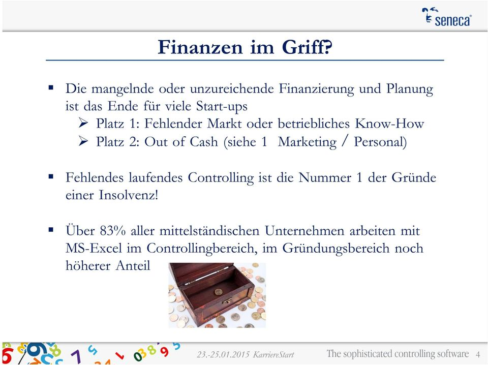 Fehlender Markt oder betriebliches Know-How Platz 2: Out of Cash (siehe 1 Marketing / Personal) Fehlendes